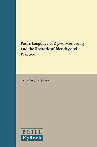 Paul's Language of Ζῆλος: Monosemy and the Rhetoric of Identity and Practice (Biblical Interpretation) by Brill