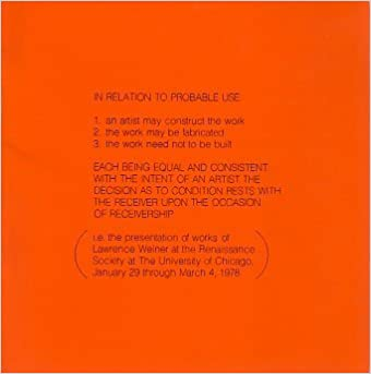 In relation to probable use: The presentation of works of Lawrence Weiner at the Renaissance Society at the University of Chicago, January 29 through March 4, 1978