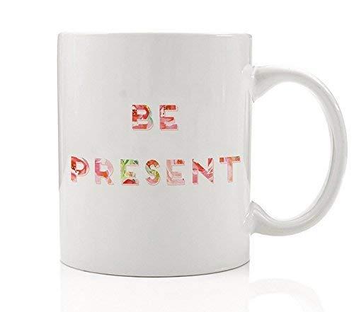 Be Present Coffee Mug Gift Idea Mindful Inspiration Zen Meditation Mindfulness Presence Aware Yoga Present for Yogi Friend Relative Birthday All Occasion 11oz Ceramic Tea Cup by Digibuddha DM0115