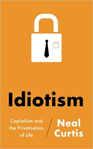 Idiotism: Capitalism and the Privatisation of Life