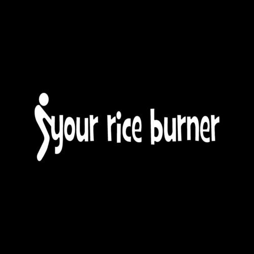 F*CK YOUR RICE BURNER Sticker Car Vinyl Window Decal Turbo Boost V8 Horsepower - Die cut vinyl decal for windows, cars, trucks, tool boxes, laptops, MacBook - virtually any hard, smooth surface