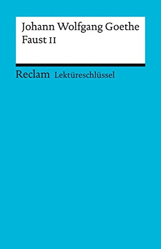 Lektüreschlüssel zu Johann Wolfgang Goethe: Faust II (Reclams Universal-Bibliothek)