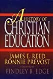img - for A History of Christian Education by Reed James E. Prevost Ronnie (1993-09-01) Hardcover book / textbook / text book