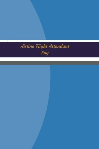 Airline Flight Attendant Log (Logbook, Journal - 120 pages, 6 x 9 inches): Airline Flight Attendant Logbook (Light Blue Cover, Medium) (Unique Logbook/Record Books)
