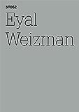 Eyal Weizman: Forensische Architektur Notizen von Feldern und Foren (dOCUMENTA (13): 100 Notes - 100 Thoughts, 100 Notizen - 100 Gedanken # 062) (dOCUMENTA (13): 100 Notizen - 100 Gedanken)