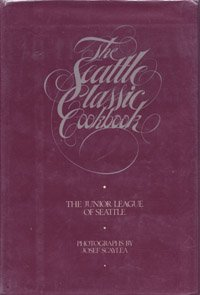 The Seattle classic cookbook by Inc. The Junior League of Seattle