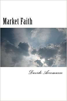 Market Faith: A manual about understanding investments and managing market fear