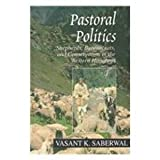 Pastoral Politics : Shepherds, Bureaucrats, and Conservation in the Western Himalaya, Saberwal, Vasant K., 0195643089