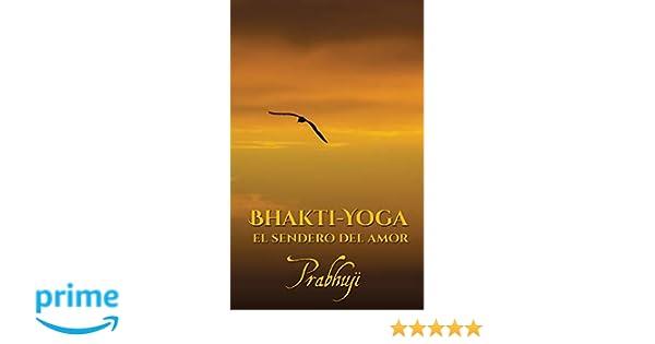 Bhakti-yoga: El sendero del amor (Spanish Edition): Prabhuji ...
