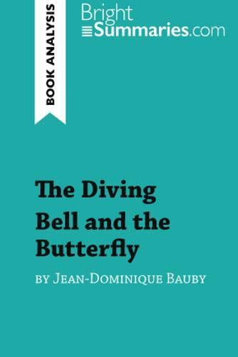 The Diving Bell and the Butterfly by Jean-Dominique Bauby (Book Analysis): Detailed Summary, Analysis and Reading Guide (Bauby The Diving Bell And The Butterfly)
