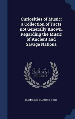 Download Curiosities of Music; A Collection of Facts Not Generally Known, Regarding the Music of Ancient and Savage Nations(Hardback) - 2015 Edition pdf epub