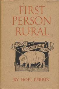 First Person Rural: Essays of a Sometime Farmer, Perrin, Noel