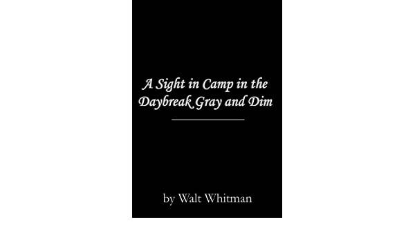 Amazon A Sight In Camp The Daybreak Gray And Dim EBook Walt Whitman Kindle Store