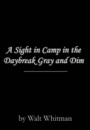 A Sight In Camp The Daybreak Gray And Dim By Whitman Walt
