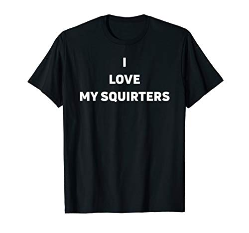 I Love Squirters T Shirt ()