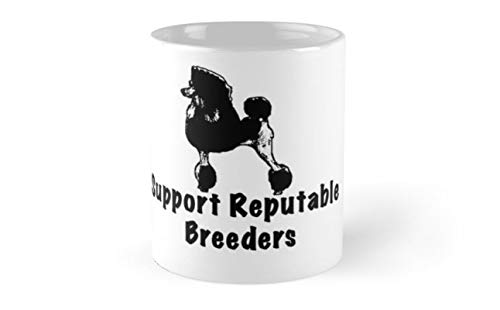Support Reputable Breeders - Poodle Standard Mug Mug Coffee Mug Tea Mug - 11 oz Premium Quality printed coffee mug - Unique Gifting ideas for Friend/coworker/loved ones(One Size)
