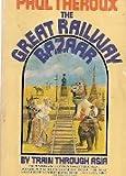The Great Railway Bazaar, Paul Theroux, 0345251911