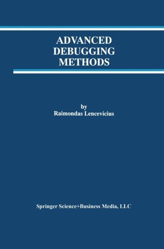 Advanced Debugging Methods (The Springer International Series in Engineering and Computer Science) by Springer