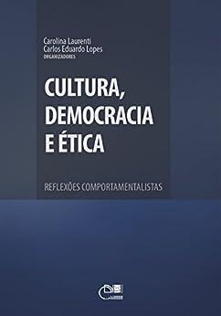 Cultura, democracia e ética: reflexões comportamentalistas por [Laurenti, Carolina, Lopes, Carlos Eduardo]