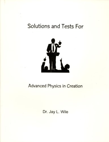 Advanced Physics in Creation Solutions Manual