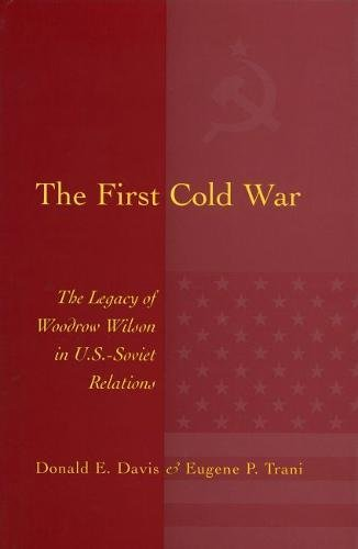 The First Cold War: The Legacy of Woodrow Wilson in U.S. - Soviet Relations