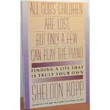 All God's Children Are Lost, but Only a Few Can Play the Piano: Finding a Life That Is Truly Your Own
