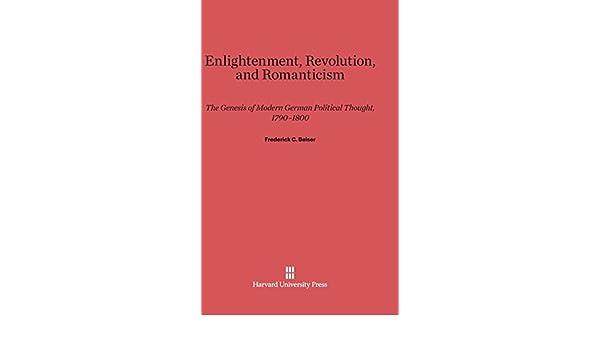 Enlightenment Revolution And Romanticism Frederick C Beiser 9780674418967 Amazon Com Books