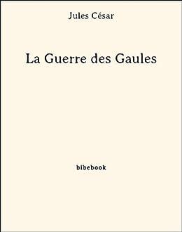 La Guerre des Gaules (French Edition) by [César, Jules]