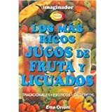 Los Mas Ricos Jugos De Fruta Y Licuados/ The Most Delicious Shakes and Fruit Juices