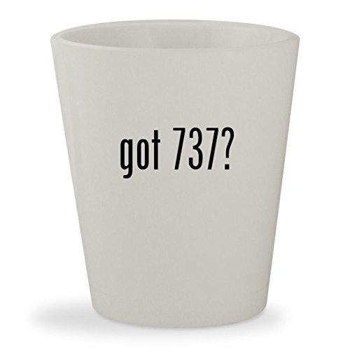 got 737? - White Ceramic 1.5oz Shot Glass