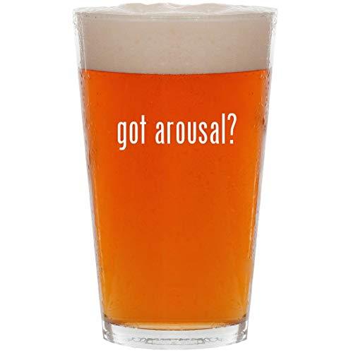 got arousal? - 16oz All Purpose Pint Beer Glass