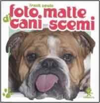 Foto matte di cani scemi: 9788862370387: Amazon.com: Books