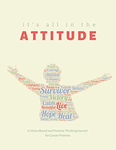 It's All in the Attitude: A Vision Board and Positive-Thinking Journal for Cancer Patients - medicalbooks.filipinodoctors.org