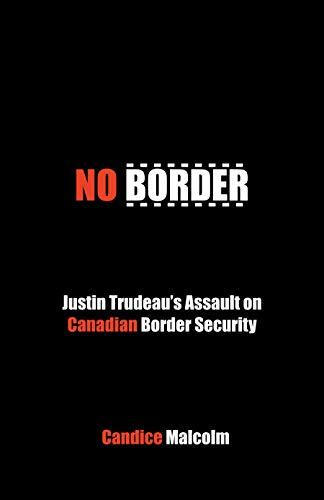 No Border: Justin Trudeaus Assault on Canadian Border ...