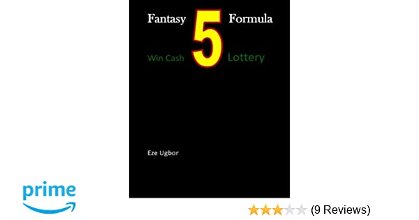 Fantasy 5 Formula: Win Cash 5 Lottery: Eze Ugbor: 9781466354630