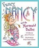 Fancy Nancy and the Mermaid Ballet by Jane O'Connor (2011-10-01)