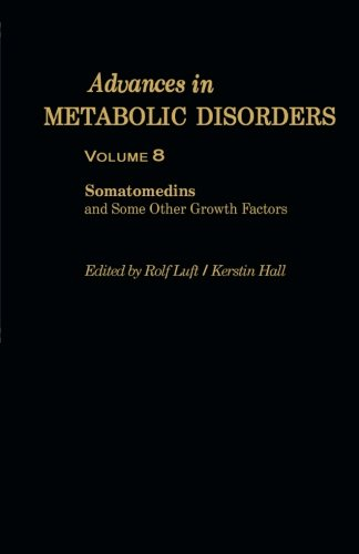 Download Advances in Metabolic Disorders: Somatomedins and Some Other Growth Factors Proceedings of the Twenty-Eighth Nobel Symposium Held at Hasselby, Sweden, September 4-7, 1974 (Volume 8) pdf epub