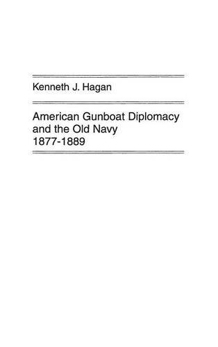 American Gunboat Diplomacy and the Old Navy, 1877-1889. (Contributions in American History)