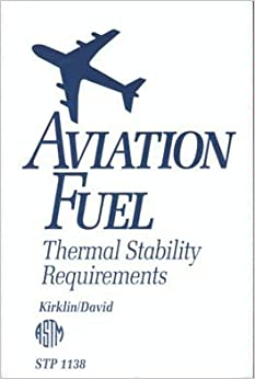 Aviation Fuel: Thermal Stability Requirements (Astm Special Technical Publication)