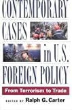 Contemporary Cases in U. S. Foreign Policy : From Terrorism to Trade, , 1568026463