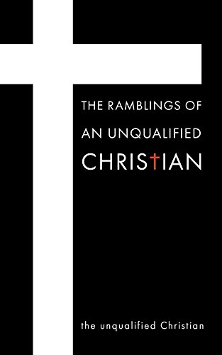 The Ramblings Of An Unqualified Christian (English Edition)
