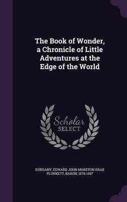 Download The Book of Wonder, a Chronicle of Little Adventures at the Edge of the World(Hardback) - 2016 Edition ebook