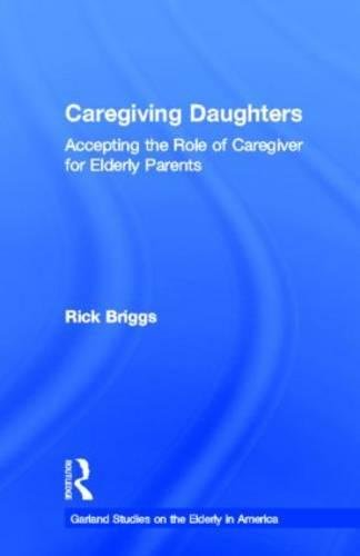 Caregiving Daughters: Accepting the Role of Caregiver for Elderly Parents (Garland Studies on the Elderly in America)