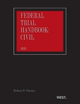 Federal Trial Handbook: Civil, 4th 2010 ed. by [Hunter,RobertS.]