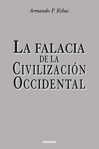 La Falacia de la Civilización Occidental  [Ribas, Armando P] (Tapa Blanda)