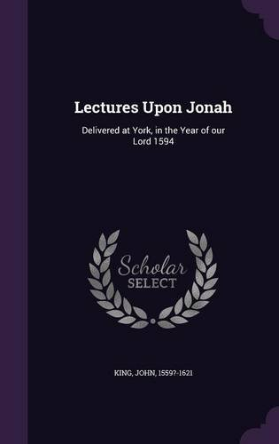 Read Online Lectures Upon Jonah: Delivered at York, in the Year of our Lord 1594 Text fb2 book