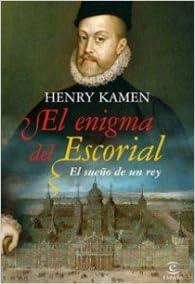 El enigma del Escorial (ESPASA FORUM): Amazon.es: Kamen, Henry: Libros