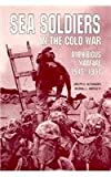 Sea Soldiers in the Cold War, Joseph H. Alexander and Merrill L. Bartlett, 155750055X