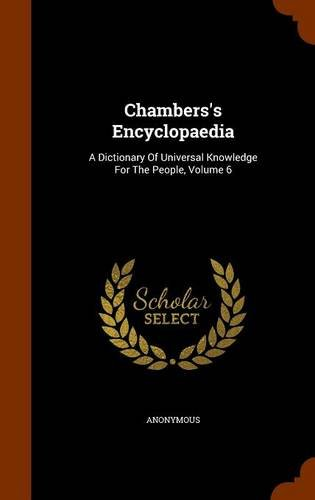 Read Online Chambers's Encyclopaedia: A Dictionary Of Universal Knowledge For The People, Volume 6 PDF