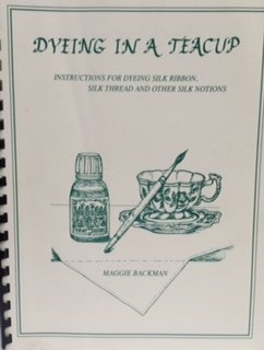 Dyeing In A teacup, Instructions for Dyeing Silk Ribbon, Silk Thread & other Silk Notions